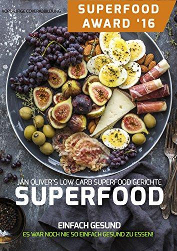 SUPERFOOD – EINFACH GESUND! Jan Oliver's Low Carb und Superfood Gerichte